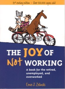 The Joy of Not Working by Ernie Zelinski Image